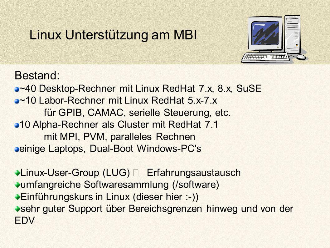 Linux Unterstützung am MBI Bestand: ~40 Desktop-Rechner mit Linux RedHat 7.x, 8.x, SuSE ~10 Labor-Rechner mit Linux RedHat 5.x-7.x für GPIB, CAMAC, serielle Steuerung, etc.