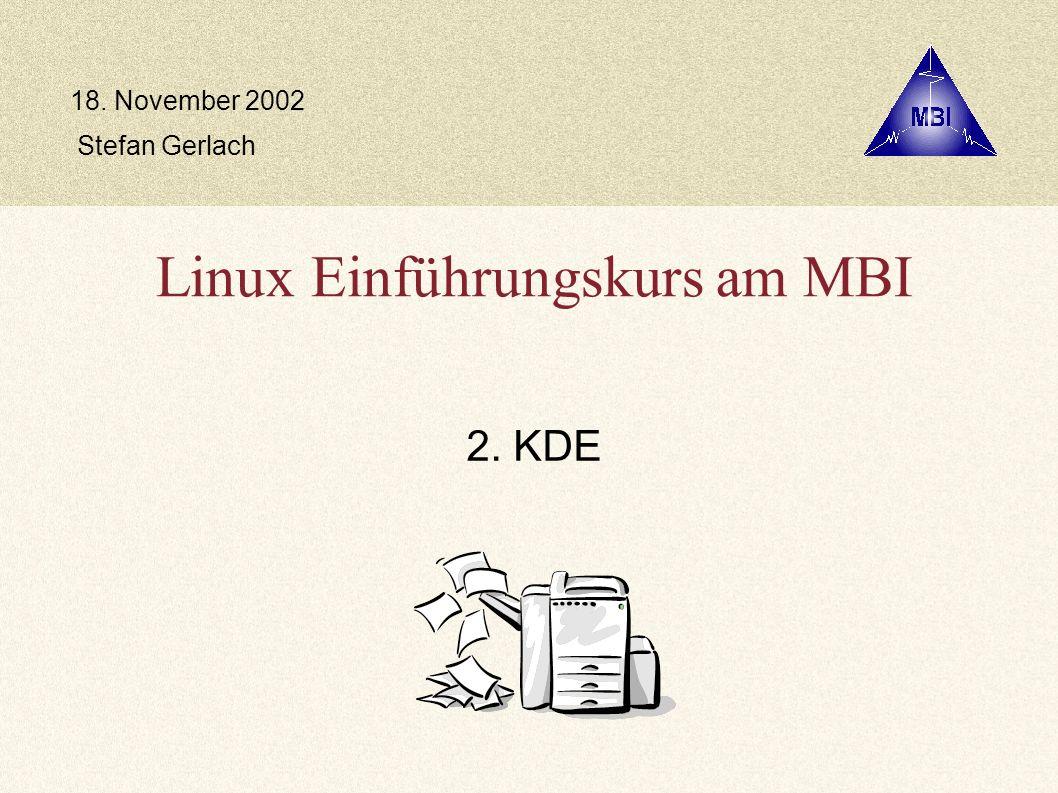 Linux Einführungskurs am MBI 2. KDE Stefan Gerlach 18. November 2002