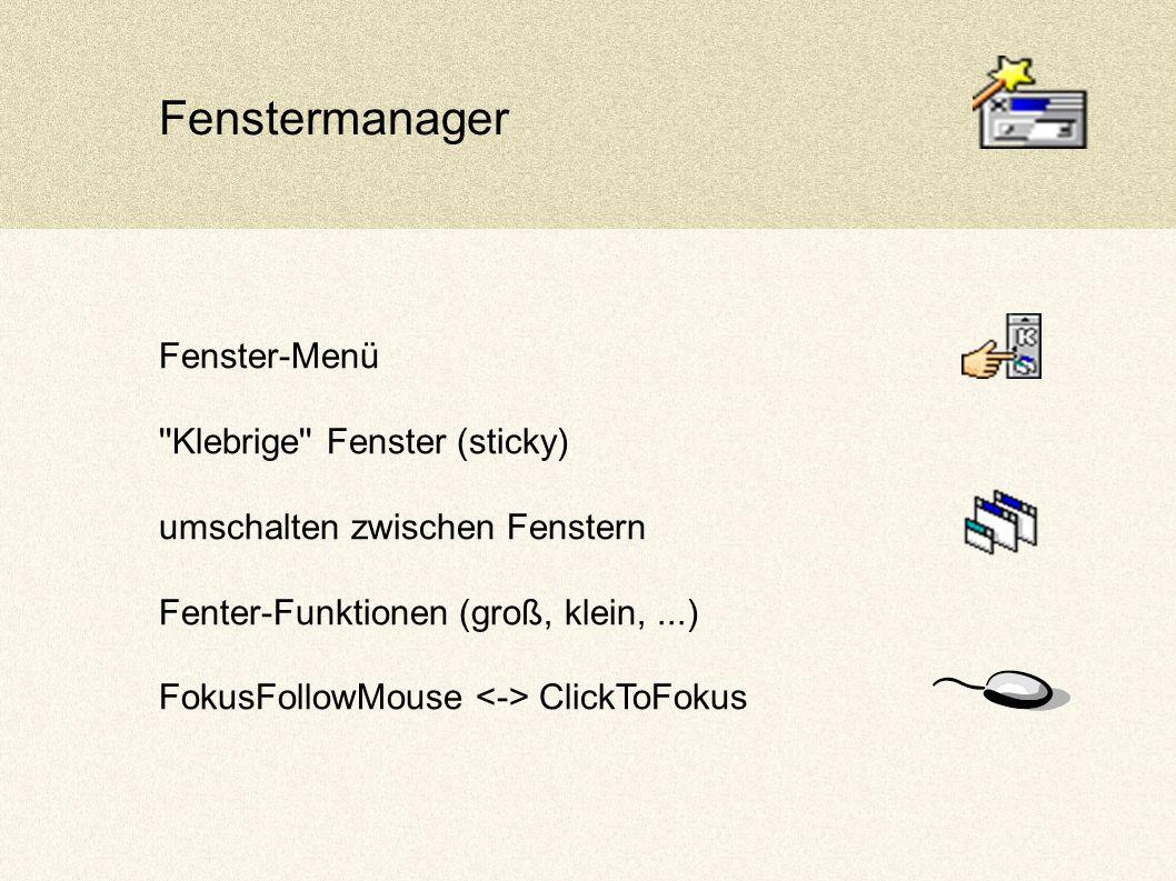 Fenstermanager Fenster-Menü Klebrige Fenster (sticky) umschalten zwischen Fenstern Fenter-Funktionen (groß, klein,...) FokusFollowMouse ClickToFokus