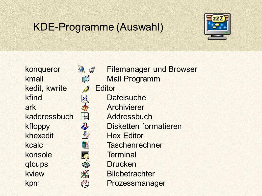 KDE-Programme (Auswahl) konquerorFilemanager und Browser kmailMail Programm kedit, kwriteEditor kfindDateisuche ark Archivierer kaddressbuchAddressbuch kfloppyDisketten formatieren khexeditHex Editor kcalcTaschenrechner konsoleTerminal qtcupsDrucken kviewBildbetrachter kpmProzessmanager