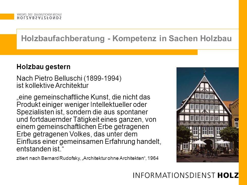 Holzbaufachberatung - Kompetenz in Sachen Holzbau Holzbau gestern Nach Pietro Belluschi (1899-1994) ist kollektive Architektur eine gemeinschaftliche