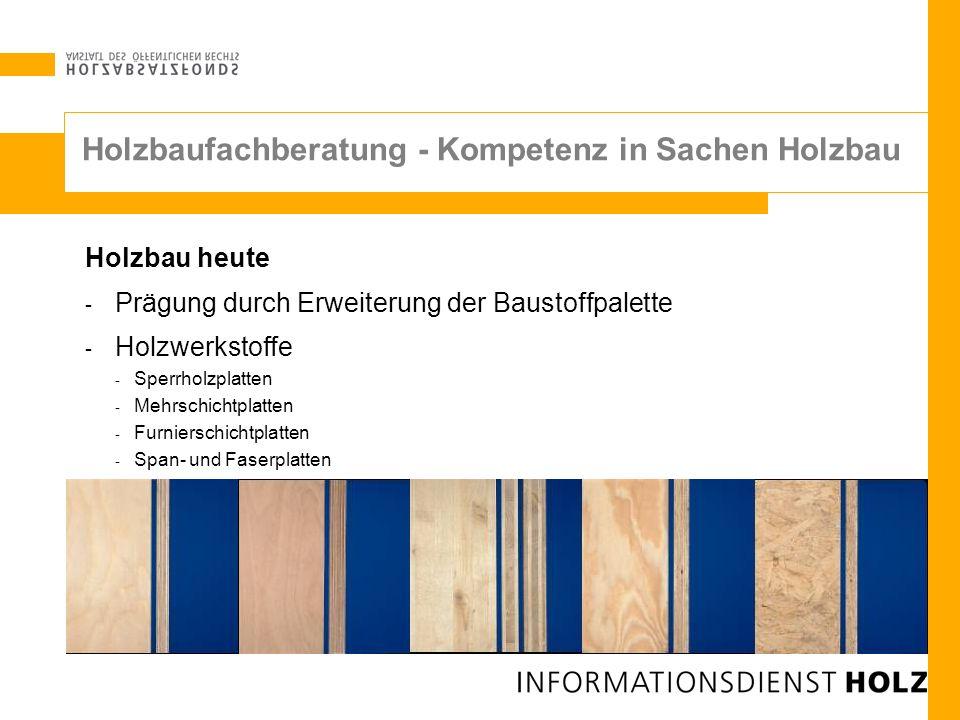 Holzbau heute - Prägung durch Erweiterung der Baustoffpalette - Holzwerkstoffe - Sperrholzplatten - Mehrschichtplatten - Furnierschichtplatten - Span-