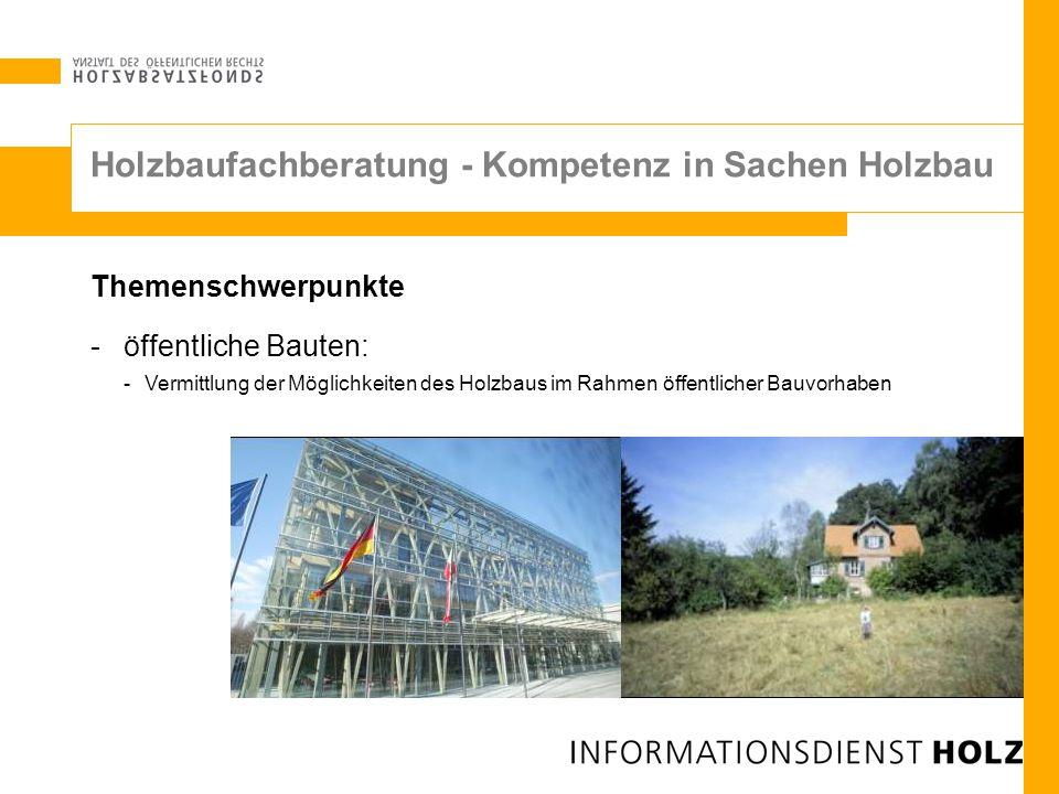 Holzbaufachberatung - Kompetenz in Sachen Holzbau Themenschwerpunkte -öffentliche Bauten: -Vermittlung der Möglichkeiten des Holzbaus im Rahmen öffent