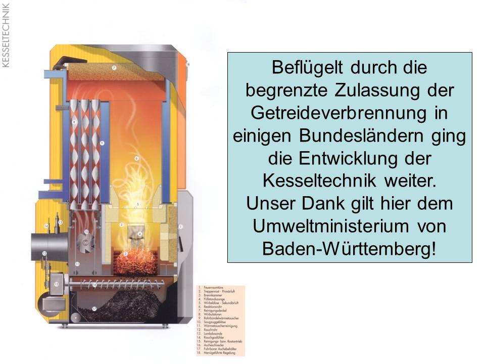 Beflügelt durch die begrenzte Zulassung der Getreideverbrennung in einigen Bundesländern ging die Entwicklung der Kesseltechnik weiter. Unser Dank gil