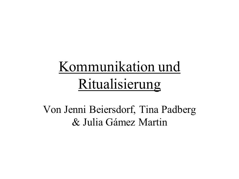 Kommunikation und Ritualisierung Von Jenni Beiersdorf, Tina Padberg & Julia Gámez Martin