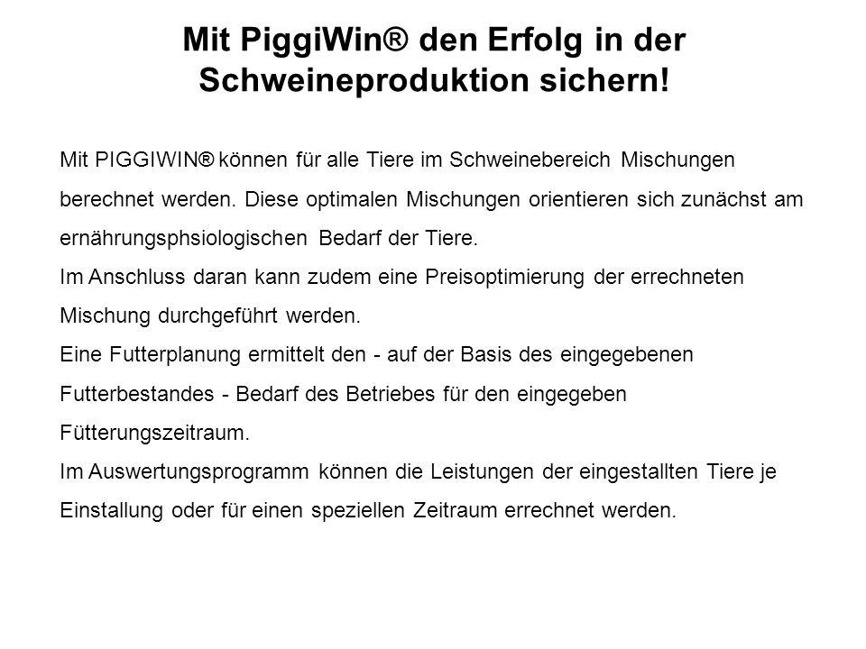 Mit PiggiWin® den Erfolg in der Schweineproduktion sichern! Mit PIGGIWIN® können für alle Tiere im Schweinebereich Mischungen berechnet werden. Diese
