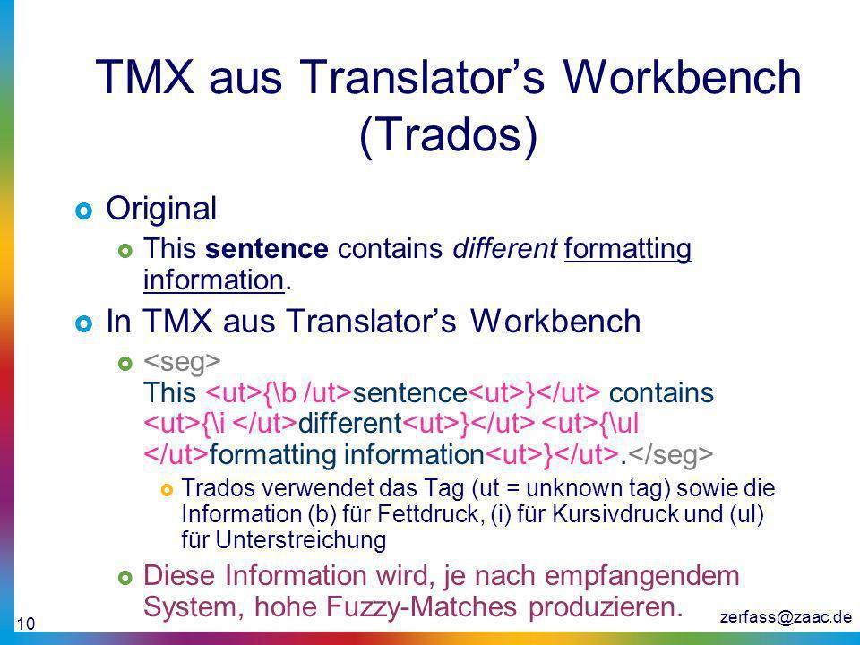 zerfass@zaac.de 10 TMX aus Translators Workbench (Trados) Original This sentence contains different formatting information. In TMX aus Translators Wor