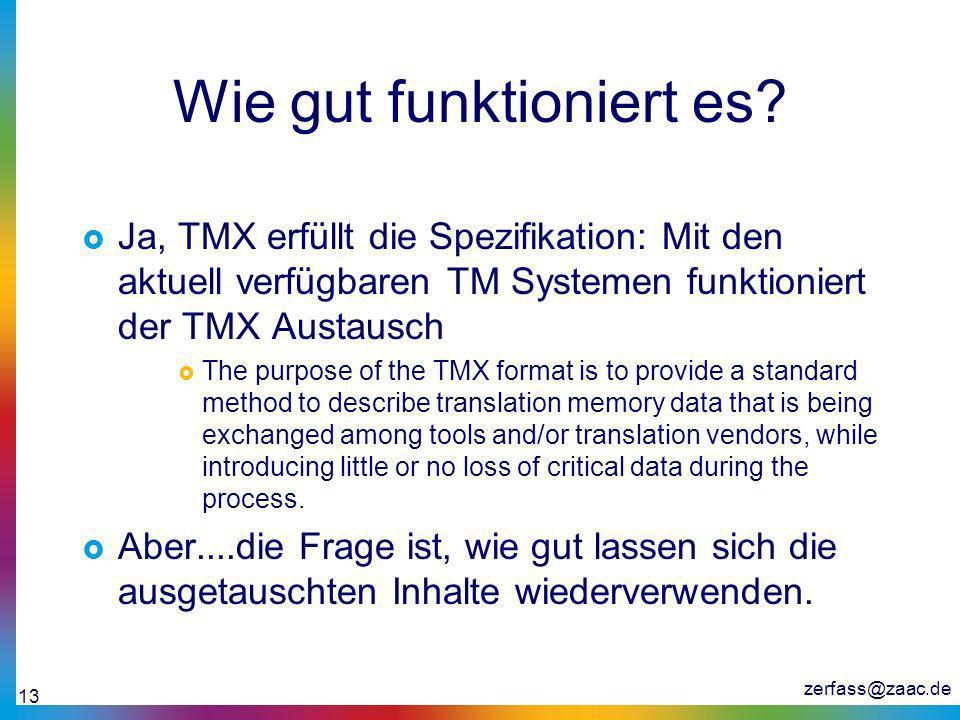 zerfass@zaac.de 13 Wie gut funktioniert es? Ja, TMX erfüllt die Spezifikation: Mit den aktuell verfügbaren TM Systemen funktioniert der TMX Austausch