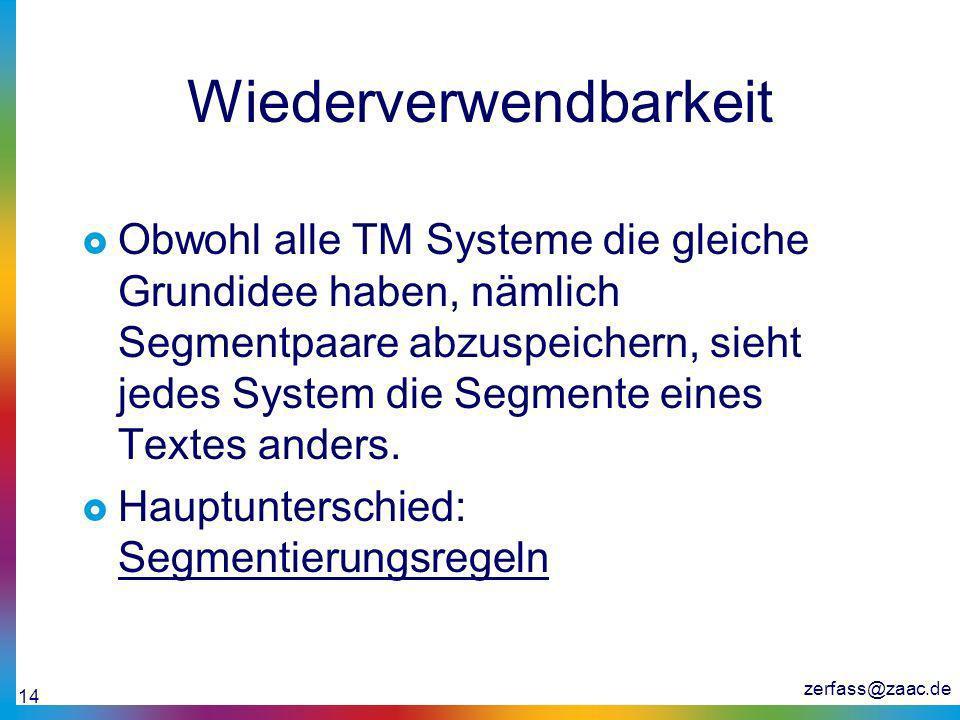 zerfass@zaac.de 14 Wiederverwendbarkeit Obwohl alle TM Systeme die gleiche Grundidee haben, nämlich Segmentpaare abzuspeichern, sieht jedes System die