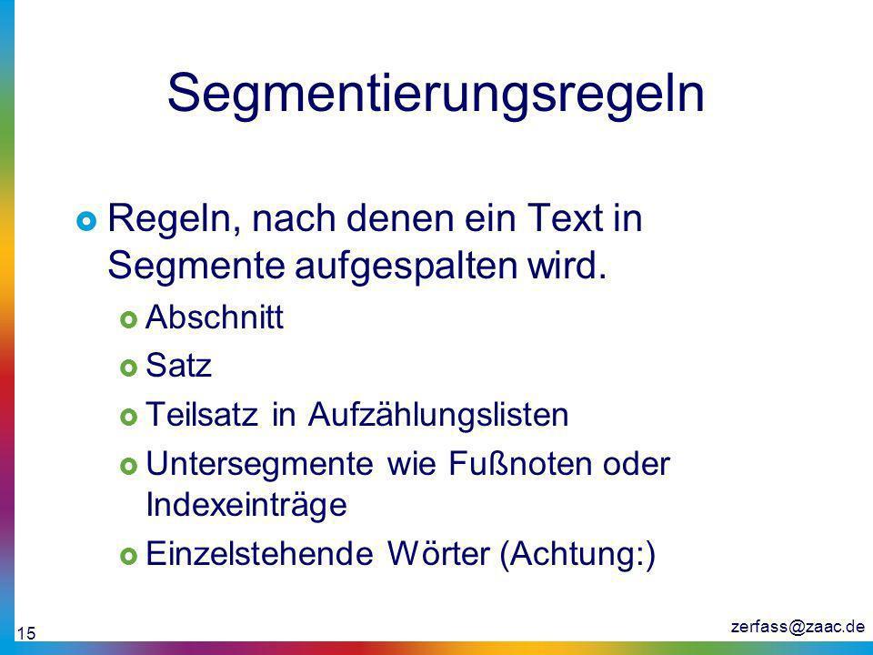 zerfass@zaac.de 15 Segmentierungsregeln Regeln, nach denen ein Text in Segmente aufgespalten wird. Abschnitt Satz Teilsatz in Aufzählungslisten Unters
