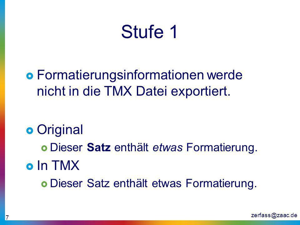 zerfass@zaac.de 7 Stufe 1 Formatierungsinformationen werde nicht in die TMX Datei exportiert. Original Dieser Satz enthält etwas Formatierung. In TMX