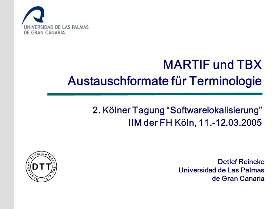 Detlef Reineke Universidad de Las Palmas de Gran Canaria MARTIF und TBX Austauschformate für Terminologie 2. Kölner Tagung Softwarelokalisierung IIM d