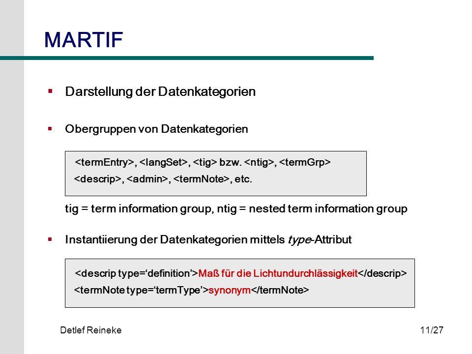 Detlef Reineke11/27 MARTIF Darstellung der Datenkategorien Obergruppen von Datenkategorien,, bzw.,,,, etc. tig = term information group, ntig = nested
