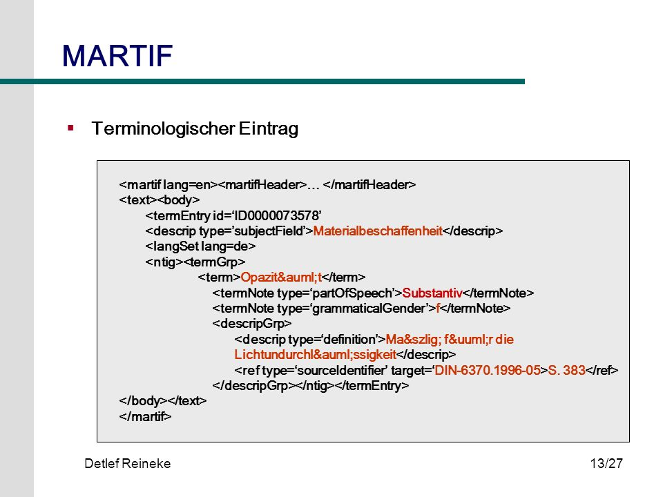 Detlef Reineke13/27 Terminologischer Eintrag … <termEntry id=ID0000073578 Materialbeschaffenheit Opazit&auml;t Substantiv f Ma&szlig; f&uuml;r die Lic