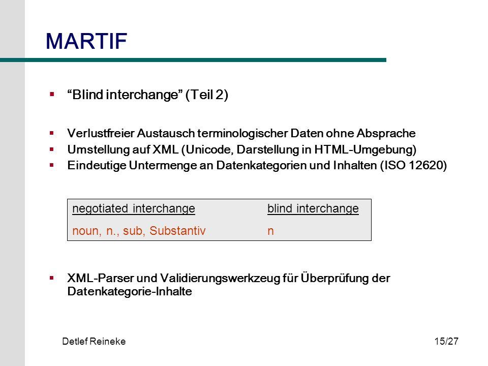 Detlef Reineke15/27 MARTIF Blind interchange (Teil 2) Verlustfreier Austausch terminologischer Daten ohne Absprache Umstellung auf XML (Unicode, Darst