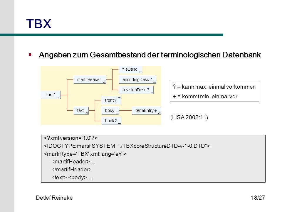 Detlef Reineke18/27 TBX Angaben zum Gesamtbestand der terminologischen Datenbank …... ? = kann max. einmal vorkommen + = kommt min. einmal vor (LISA 2