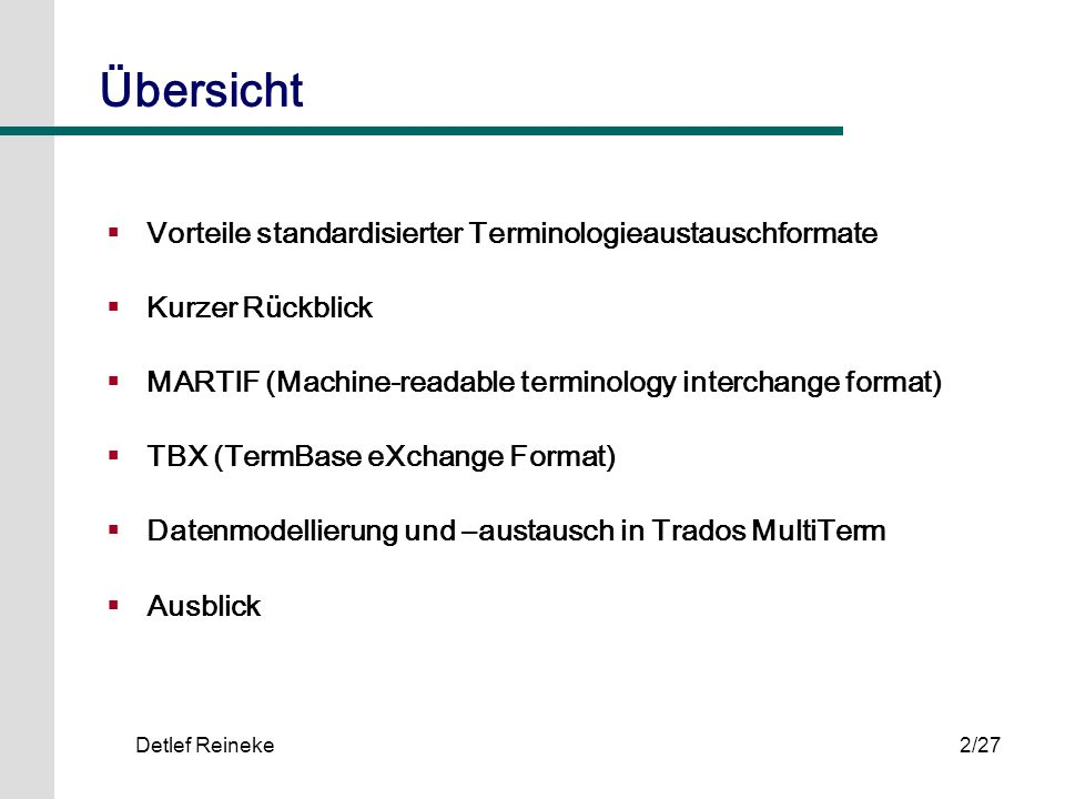Detlef Reineke2/27 Übersicht Vorteile standardisierter Terminologieaustauschformate Kurzer Rückblick MARTIF (Machine-readable terminology interchange