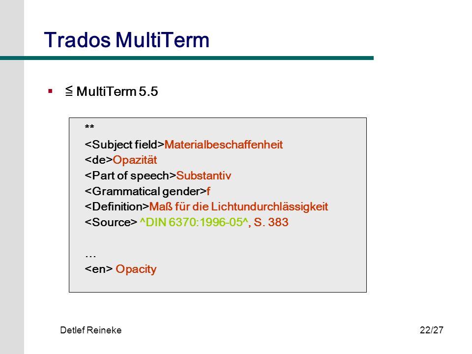 Detlef Reineke22/27 Trados MultiTerm MultiTerm 5.5 ** Materialbeschaffenheit Opazität Substantiv f Maß für die Lichtundurchlässigkeit ^DIN 6370:1996-0