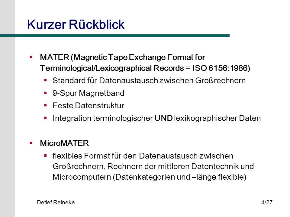 Detlef Reineke4/27 Kurzer Rückblick MATER (Magnetic Tape Exchange Format for Terminological/Lexicographical Records = ISO 6156:1986) Standard für Date