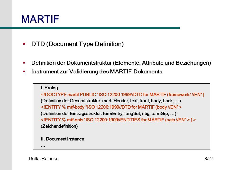 Detlef Reineke8/27 DTD (Document Type Definition) Definition der Dokumentstruktur (Elemente, Attribute und Beziehungen) Instrument zur Validierung des