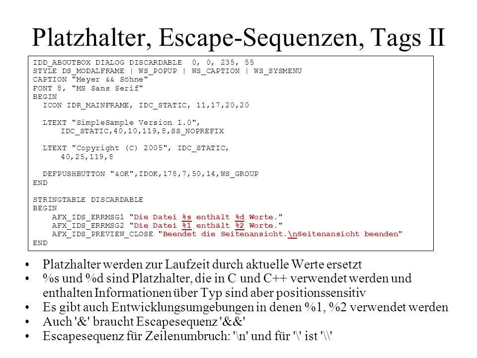 Platzhalter, Escape-Sequenzen, Tags II Platzhalter werden zur Laufzeit durch aktuelle Werte ersetzt %s und %d sind Platzhalter, die in C und C++ verwe