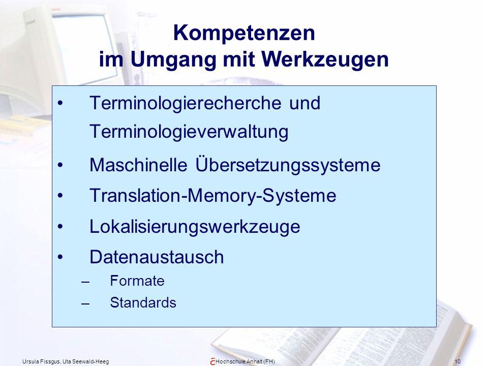 Ursula Fissgus, Uta Seewald-HeegHochschule Anhalt (FH)10 Kompetenzen im Umgang mit Werkzeugen Terminologierecherche und Terminologieverwaltung Maschin