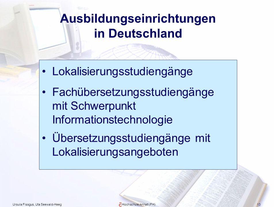 Ursula Fissgus, Uta Seewald-HeegHochschule Anhalt (FH)13 Ausbildungseinrichtungen in Deutschland Lokalisierungsstudiengänge Fachübersetzungsstudiengän