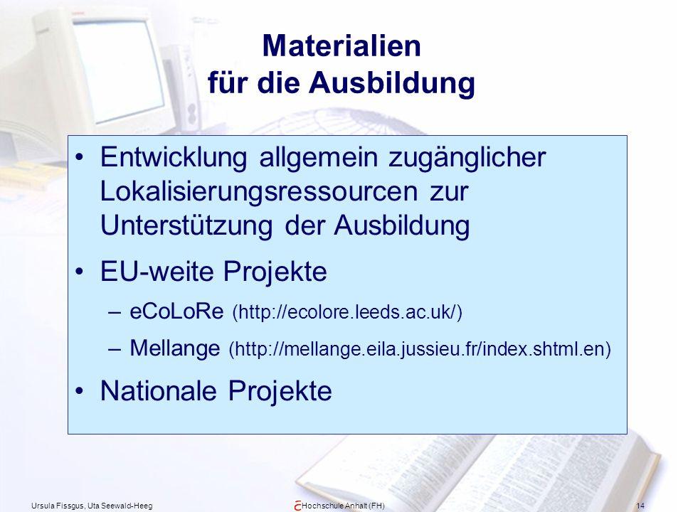 Ursula Fissgus, Uta Seewald-HeegHochschule Anhalt (FH)14 Materialien für die Ausbildung Entwicklung allgemein zugänglicher Lokalisierungsressourcen zu