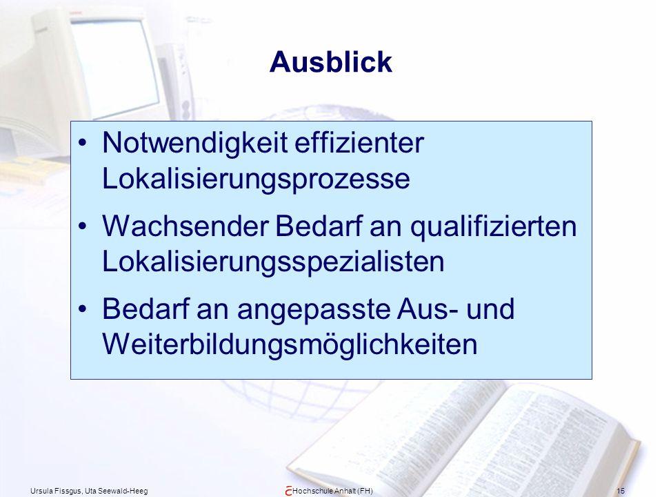Ursula Fissgus, Uta Seewald-HeegHochschule Anhalt (FH)15 Ausblick Notwendigkeit effizienter Lokalisierungsprozesse Wachsender Bedarf an qualifizierten