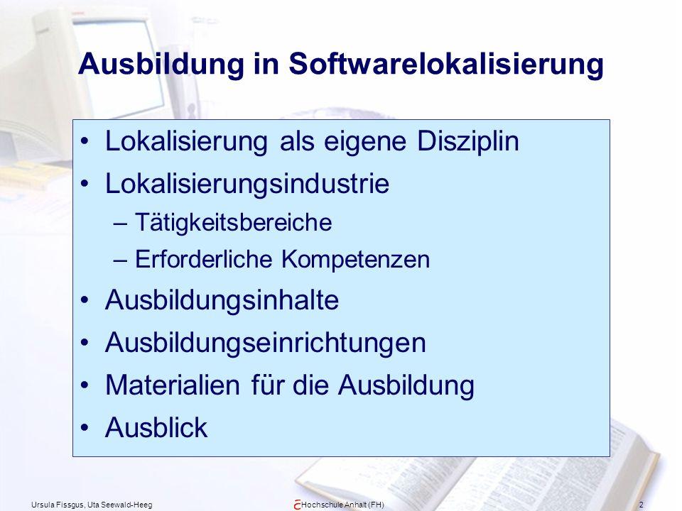 Ursula Fissgus, Uta Seewald-HeegHochschule Anhalt (FH)2 Ausbildung in Softwarelokalisierung Lokalisierung als eigene Disziplin Lokalisierungsindustrie