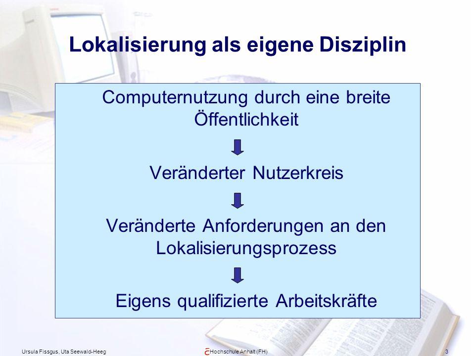 Ursula Fissgus, Uta Seewald-HeegHochschule Anhalt (FH)3 Lokalisierung als eigene Disziplin Computernutzung durch eine breite Öffentlichkeit Veränderte