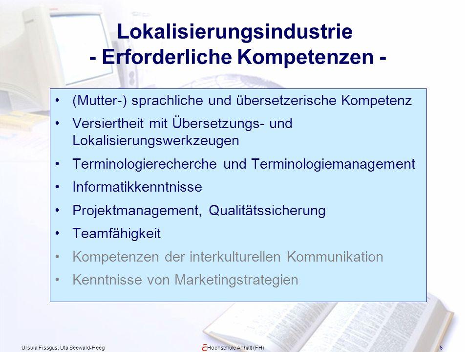 Ursula Fissgus, Uta Seewald-HeegHochschule Anhalt (FH)6 Lokalisierungsindustrie - Erforderliche Kompetenzen - (Mutter-) sprachliche und übersetzerisch