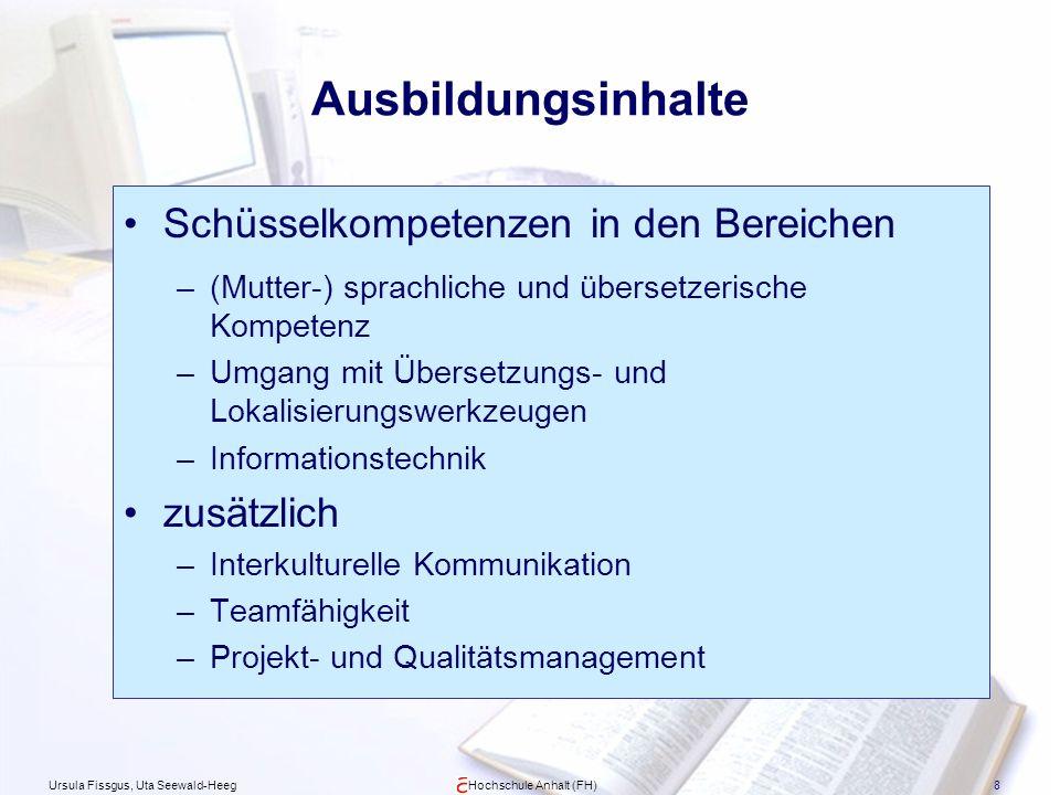 Ursula Fissgus, Uta Seewald-HeegHochschule Anhalt (FH)8 Ausbildungsinhalte Schüsselkompetenzen in den Bereichen –(Mutter-) sprachliche und übersetzeri