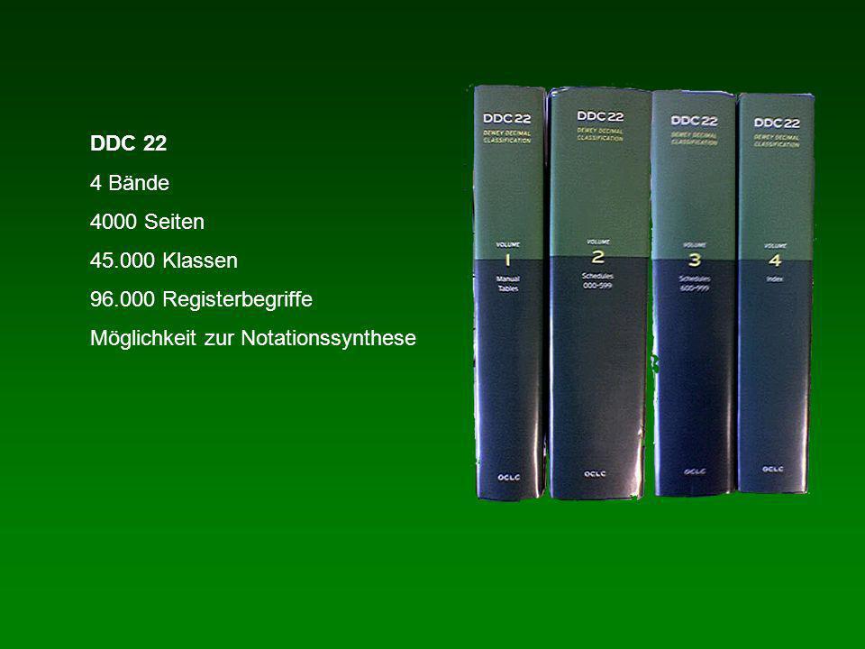 DDC 22 4 Bände 4000 Seiten 45.000 Klassen 96.000 Registerbegriffe Möglichkeit zur Notationssynthese