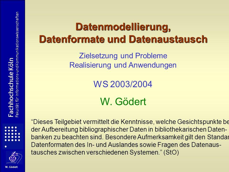 Datenmodellierung, Datenformate und Datenaustausch Zielsetzung und Probleme Realisierung und Anwendungen WS 2003/2004 W.