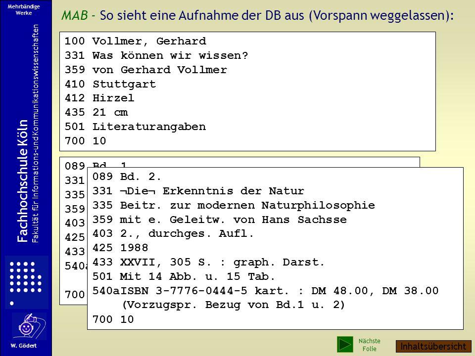 Ein Beispiel 1. ISBD-Darstellung Vollmer, Gerhard: Was können wir wissen? / von Gerhard Vollmer. - Stuttgart : Hirzel,... Bd. 1. Die Natur der Erkennt