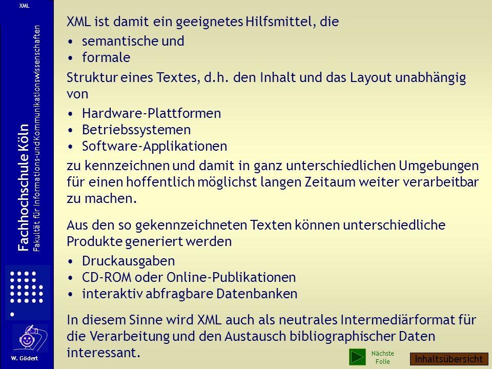 XML-Komponenten Quelle: http://home.t-online.de/home/juergen.brauer/seite03a.htm W. Gödert Fachhochschule Köln Fakultät für Informations-und Kommunika