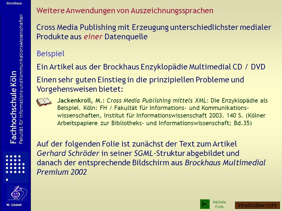 Beispiel Ein Artikel aus der Brockhaus Enzyklopädie Multimedial CD / DVD Auf der folgenden Folie ist zunächst der Text zum Artikel Gerhard Schröder in seiner SGML-Struktur abgebildet und danach der entsprechende Bildschirm aus Brockhaus Multimedial Premium 2002 W.