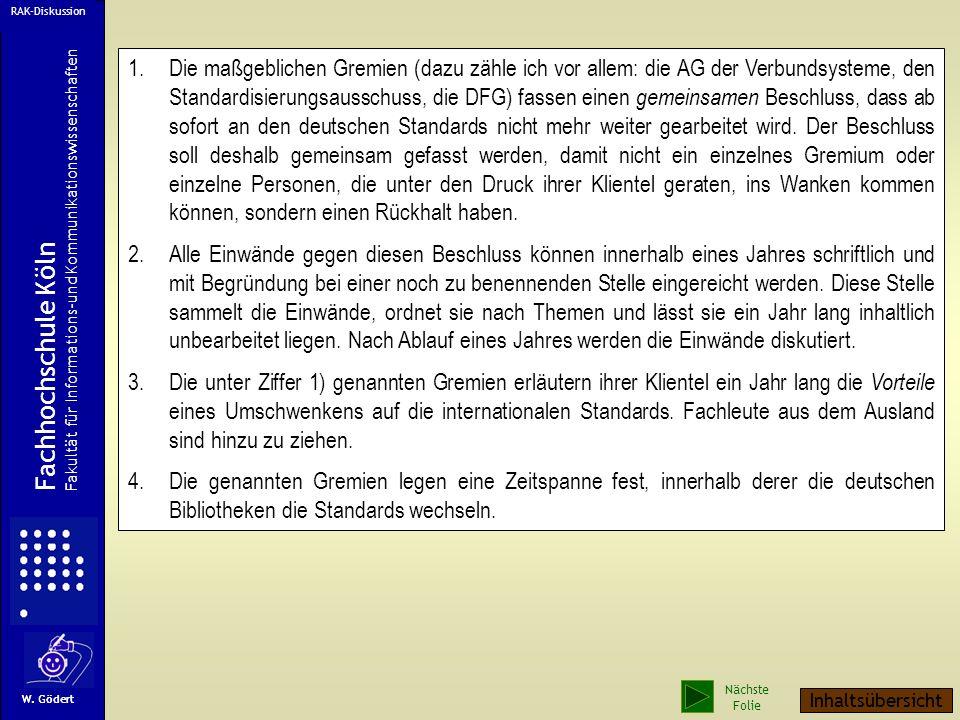 1.Die maßgeblichen Gremien (dazu zähle ich vor allem: die AG der Verbundsysteme, den Standardisierungsausschuss, die DFG) fassen einen gemeinsamen Beschluss, dass ab sofort an den deutschen Standards nicht mehr weiter gearbeitet wird.