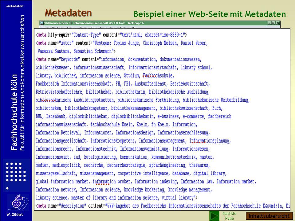 Metadaten Beispiel einer Web-Seite mit Metadaten Metadaten Fachhochschule Köln Fakultät für Informations-und Kommunikationswissenschaften W.