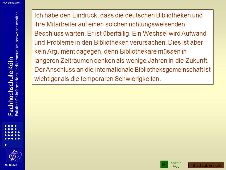 Ich habe den Eindruck, dass die deutschen Bibliotheken und ihre Mitarbeiter auf einen solchen richtungsweisenden Beschluss warten.