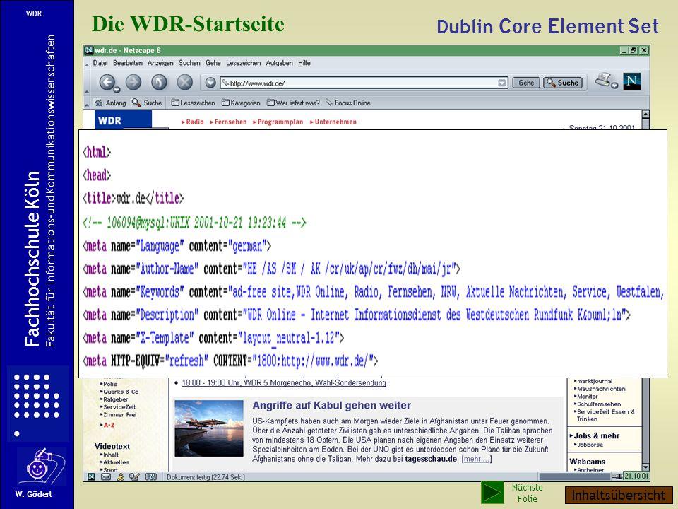 Metadaten Beispiel einer Web-Seite mit Metadaten Metadaten Fachhochschule Köln Fakultät für Informations-und Kommunikationswissenschaften W. Gödert In