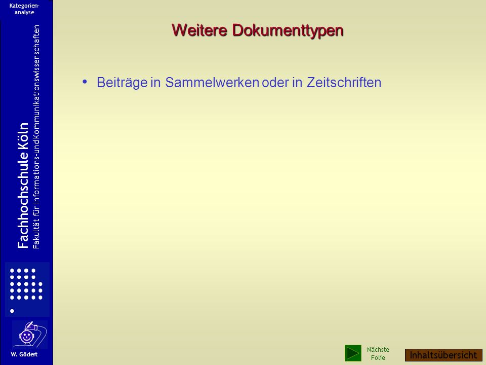 Weitere Dokumenttypen Beiträge in Sammelwerken oder in Zeitschriften Fachhochschule Köln Fakultät für Informations-und Kommunikationswissenschaften W.