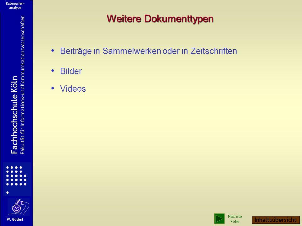 Weitere Dokumenttypen Beiträge in Sammelwerken oder in Zeitschriften Bilder Videos Fachhochschule Köln Fakultät für Informations-und Kommunikationswissenschaften W.