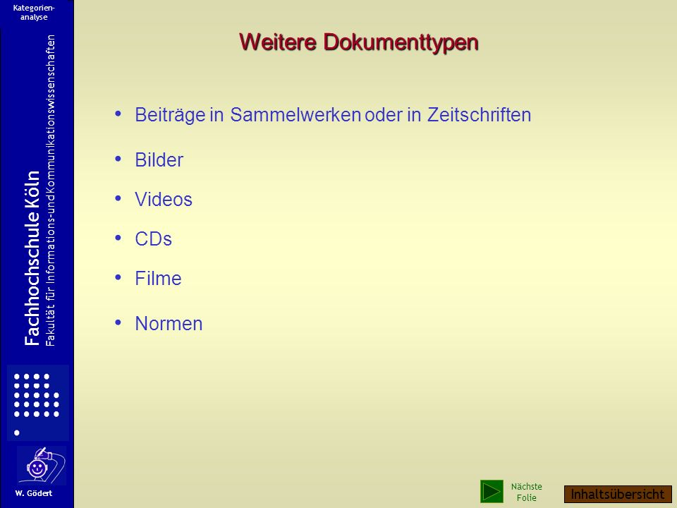 Time Code Ein Video Fachhochschule Köln Fakultät für Informations-und Kommunikationswissenschaften W. Gödert Kategorien- analyse Nächste Folie Inhalts