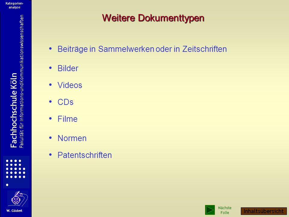 Weitere Dokumenttypen Beiträge in Sammelwerken oder in Zeitschriften Bilder Videos CDs Filme Normen Patentschriften Fachhochschule Köln Fakultät für Informations-und Kommunikationswissenschaften W.