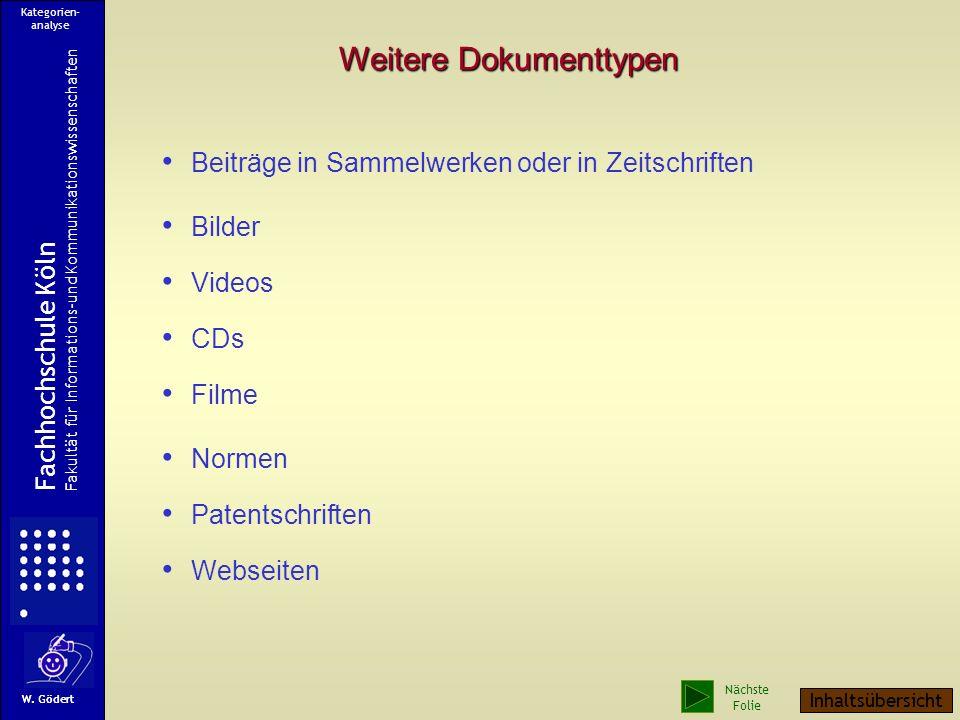 Weitere Dokumenttypen Beiträge in Sammelwerken oder in Zeitschriften Bilder Videos CDs Filme Normen Patentschriften Webseiten Fachhochschule Köln Fakultät für Informations-und Kommunikationswissenschaften W.