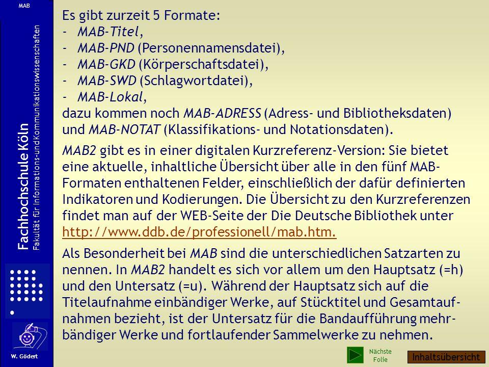 Es gibt zurzeit 5 Formate: -MAB-Titel, -MAB-PND (Personennamensdatei), -MAB-GKD (Körperschaftsdatei), -MAB-SWD (Schlagwortdatei), -MAB-Lokal, dazu kommen noch MAB-ADRESS (Adress- und Bibliotheksdaten) und MAB-NOTAT (Klassifikations- und Notationsdaten).