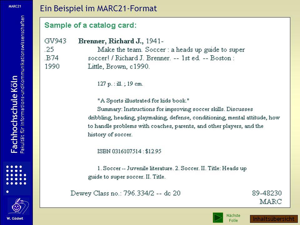Ein Beispiel im MARC21-Format MARC21 Fachhochschule Köln Fakultät für Informations-und Kommunikationswissenschaften W.