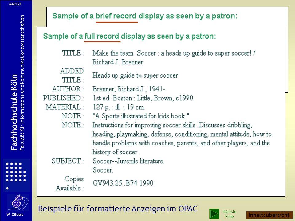 Beispiele für formatierte Anzeigen im OPAC MARC21 Fachhochschule Köln Fakultät für Informations-und Kommunikationswissenschaften W.